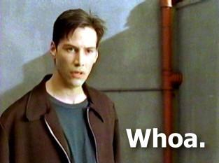 Click image for larger version  Name:keanu_whoa.jpg Views:100 Size:11.1 KB ID:58807